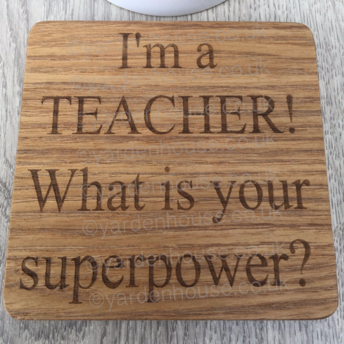 Wood (10cm x 10cm) Teacher Gift Coaster** I'm a Teacher, what's your superpower **